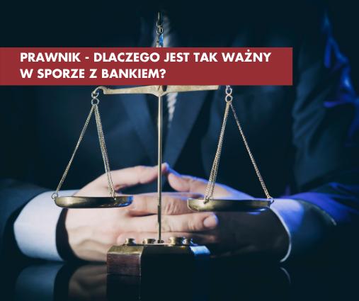 Dlaczego prawnik jest tak ważny w sporze z bankiem