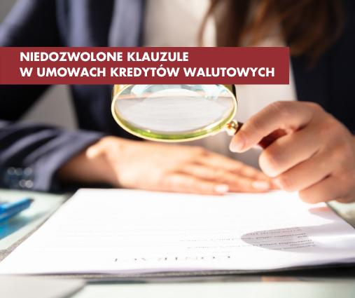 Niedozwolone klauzule w umowach kredytów walutowych